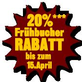 20% Frühbucherrabatt bis zum 15.April